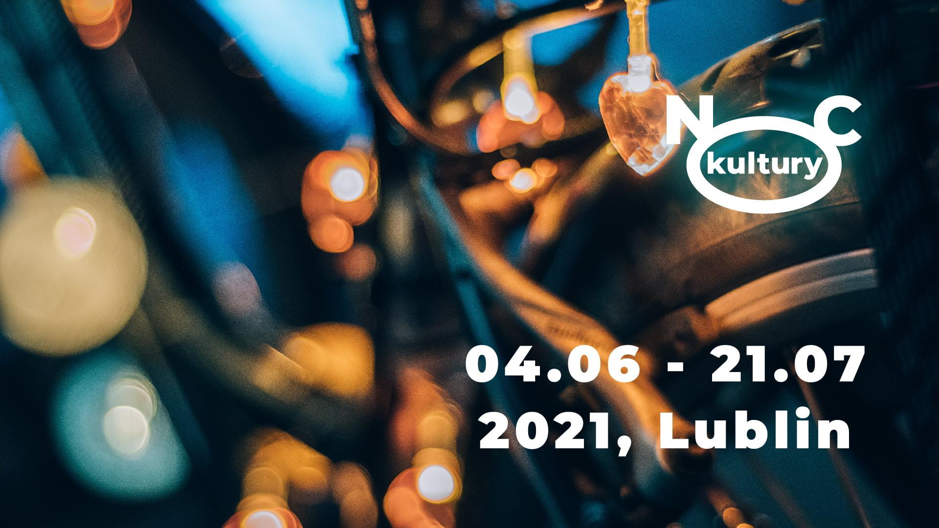 Noc Kultury 04.06 - 21.07 2021, Lublin